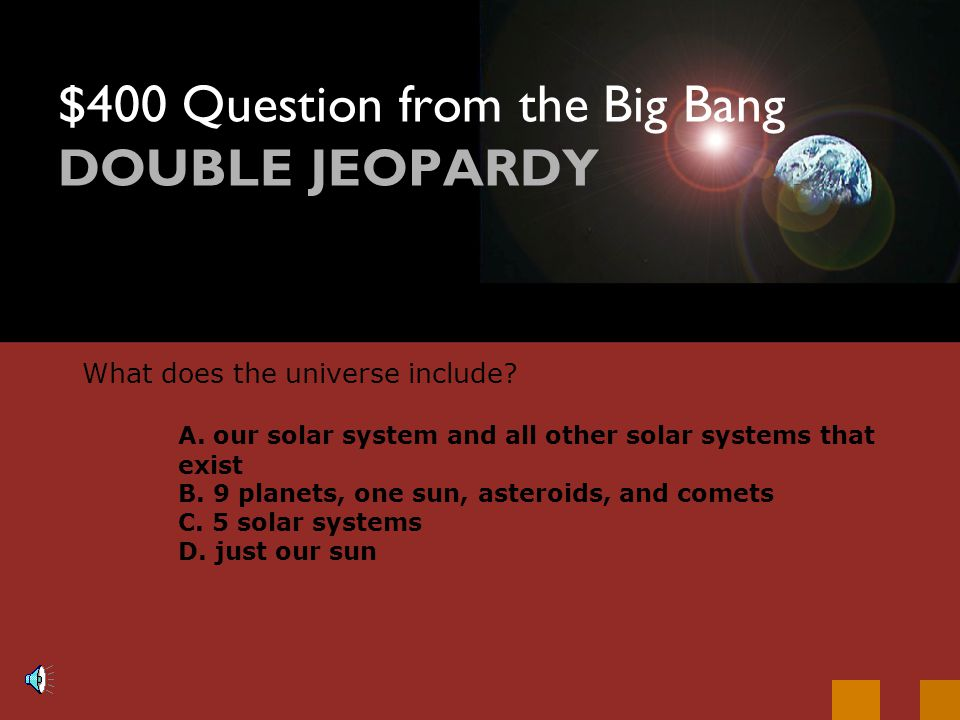 $300 Answer from the Big Bang C. Universe