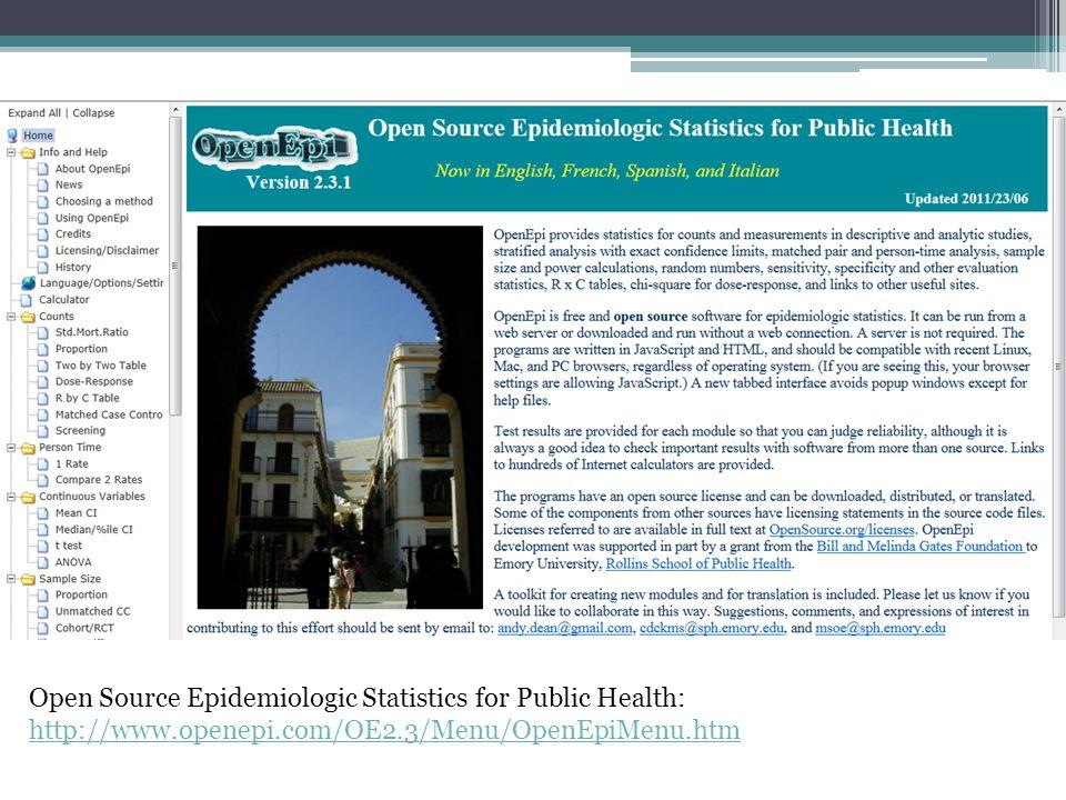 Open Source Epidemiologic Statistics for Public Health: http://www.openepi.com/OE2.3/Menu/OpenEpiMenu.htm http://www.openepi.com/OE2.3/Menu/OpenEpiMenu.htm