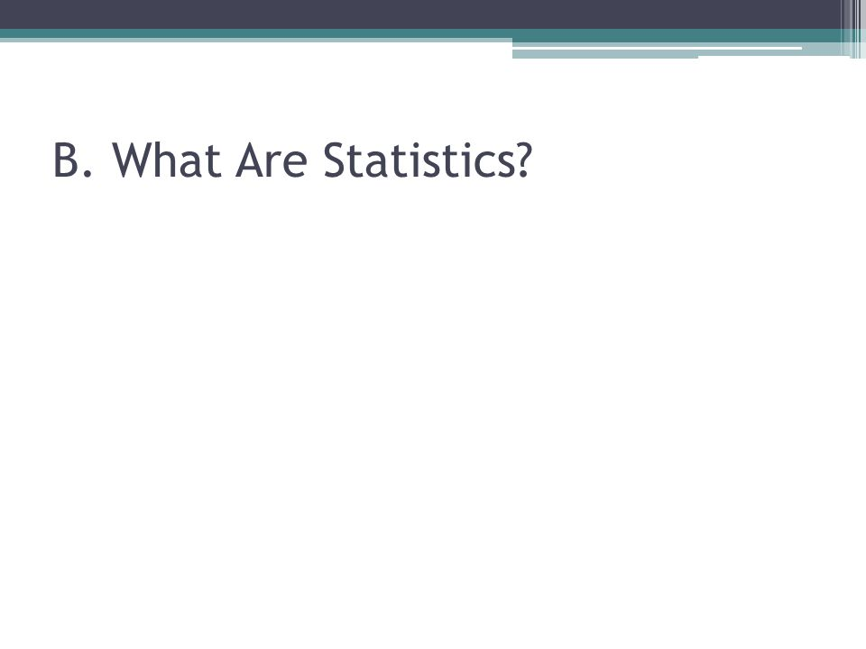 B. What Are Statistics?