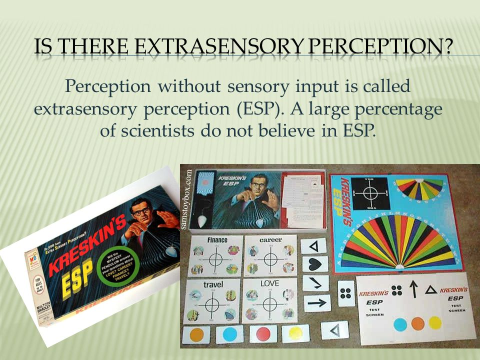 Perception without sensory input is called extrasensory perception (ESP).