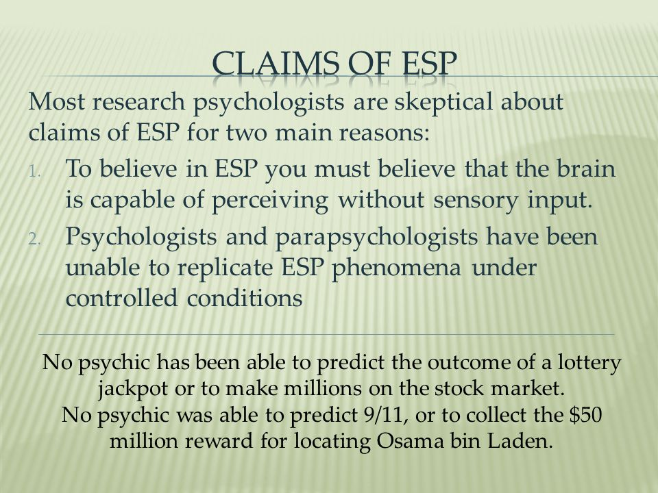 Most research psychologists are skeptical about claims of ESP for two main reasons: 1.