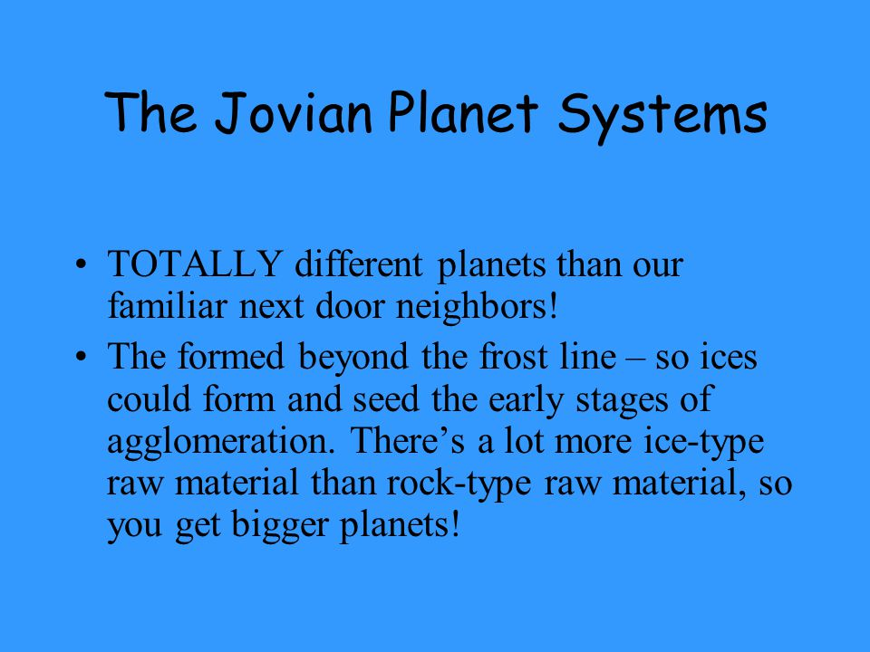 The Jovian Planet Systems TOTALLY different planets than our familiar next door neighbors.