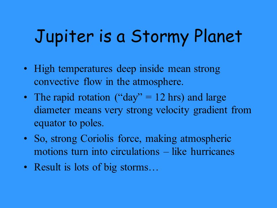Jupiter is a Stormy Planet High temperatures deep inside mean strong convective flow in the atmosphere.