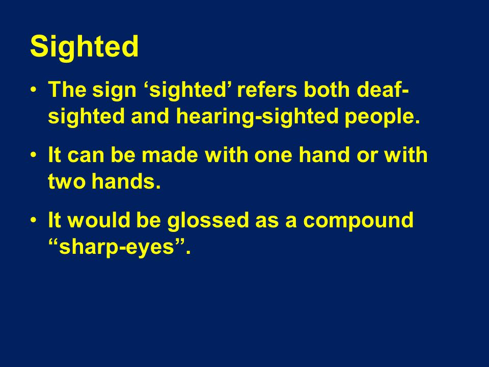 Listening The ASL sign for listening by ear has been extended to mean listening by eye ('reading' Sign Language).