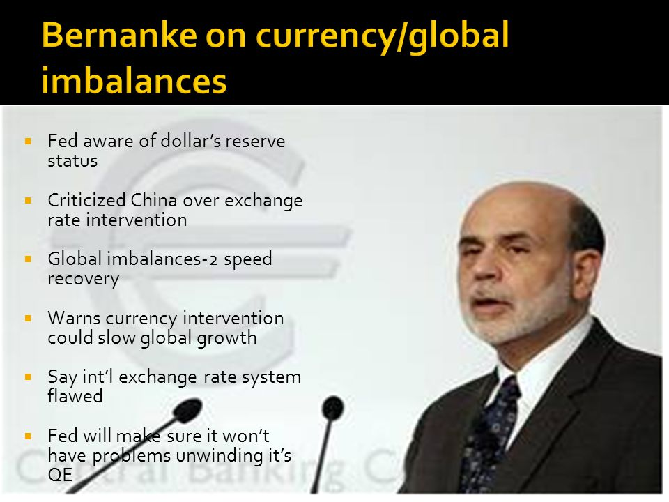  Fed aware of dollar's reserve status  Criticized China over exchange rate intervention  Global imbalances-2 speed recovery  Warns currency intervention could slow global growth  Say int'l exchange rate system flawed  Fed will make sure it won't have problems unwinding it's QE