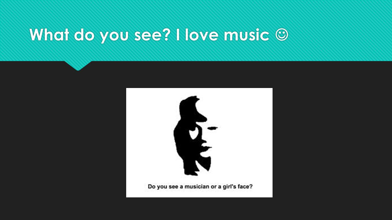 What do you see? I love music