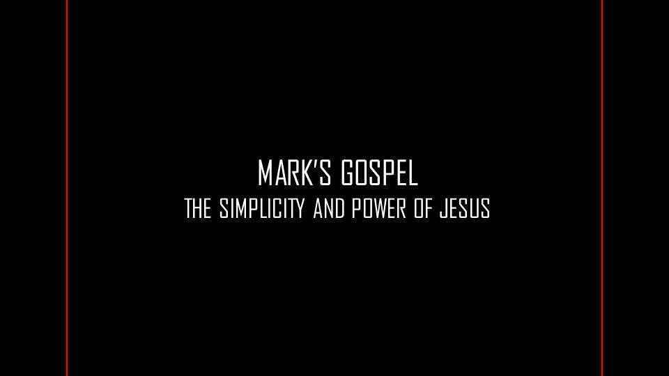 MARK'S GOSPEL THE SIMPLICITY AND POWER OF JESUS
