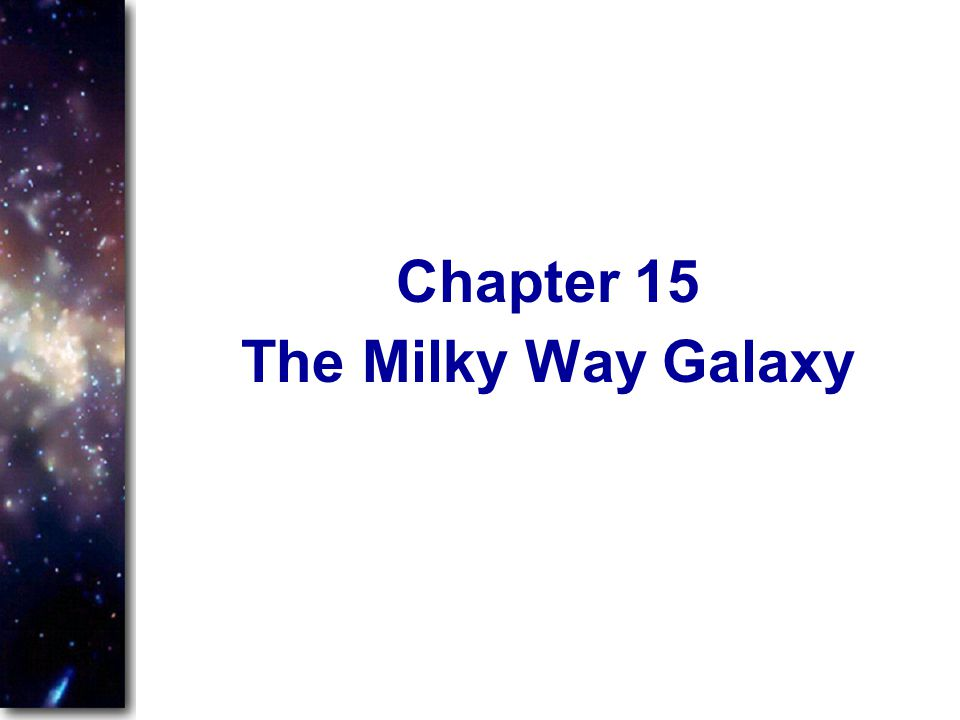 The Milky Way Galaxy Chapter 15