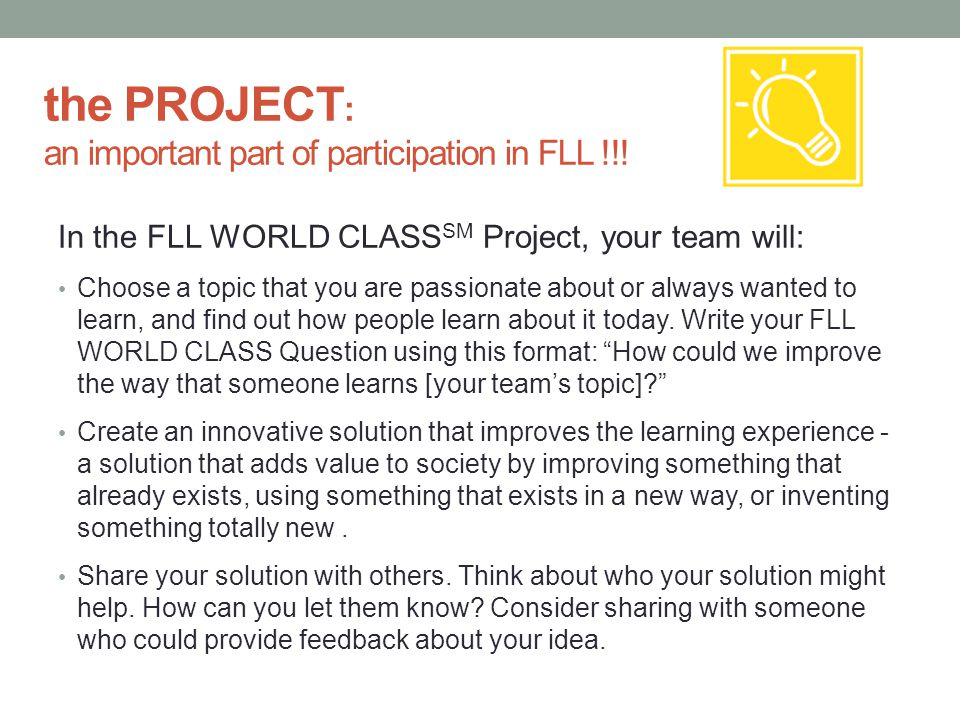 FIRST has Project Resources.FLL WORLD CLASS CHALLENGE - links to project documents and resources.
