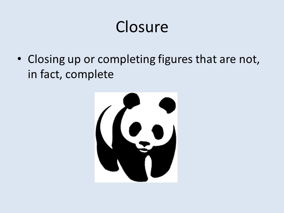 Closure Closing up or completing figures that are not, in fact, complete