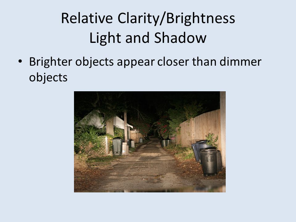 Relative Clarity/Brightness Light and Shadow Brighter objects appear closer than dimmer objects