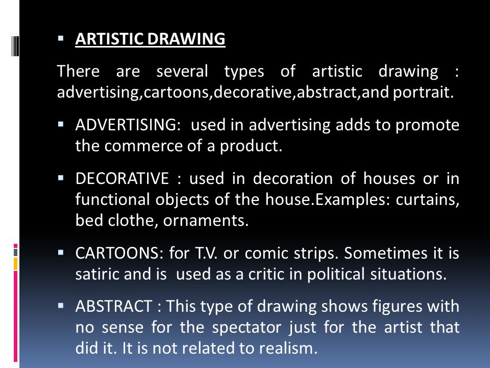 ARTISTIC DRAWING There are several types of artistic drawing : advertising,cartoons,decorative,abstract,and portrait.  ADVERTISING: used in adverti