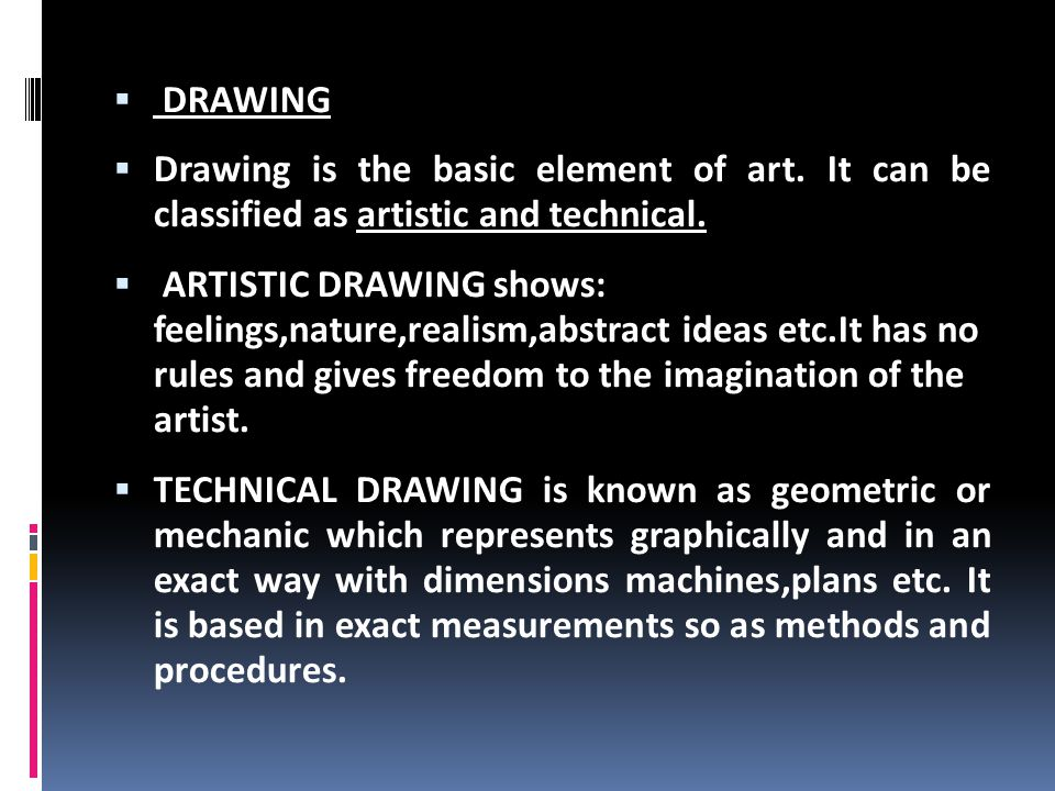  DRAWING  Drawing is the basic element of art.It can be classified as artistic and technical.