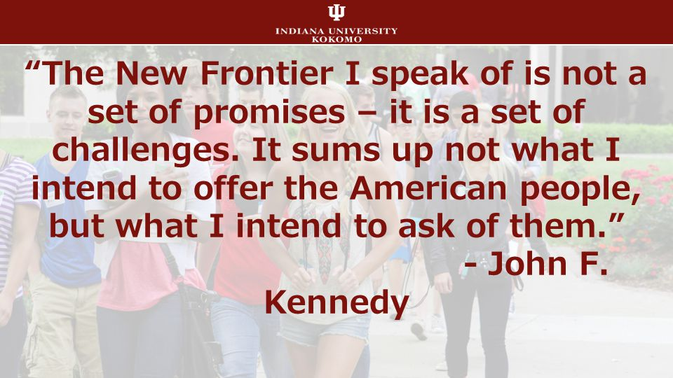 The New Frontier I speak of is not a set of promises – it is a set of challenges.