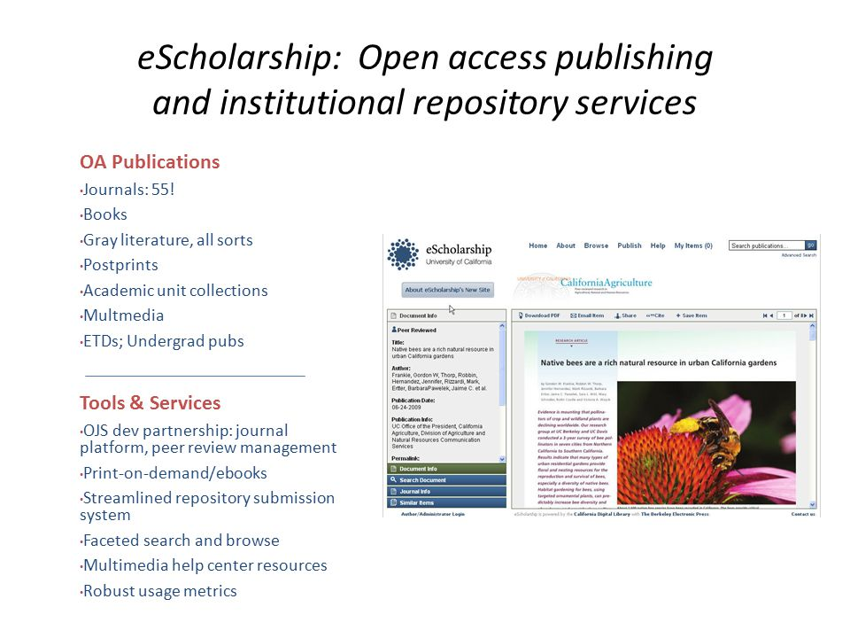 eScholarship: Open access publishing and institutional repository services OA Publications Journals: 55! Books Gray literature, all sorts Postprints A