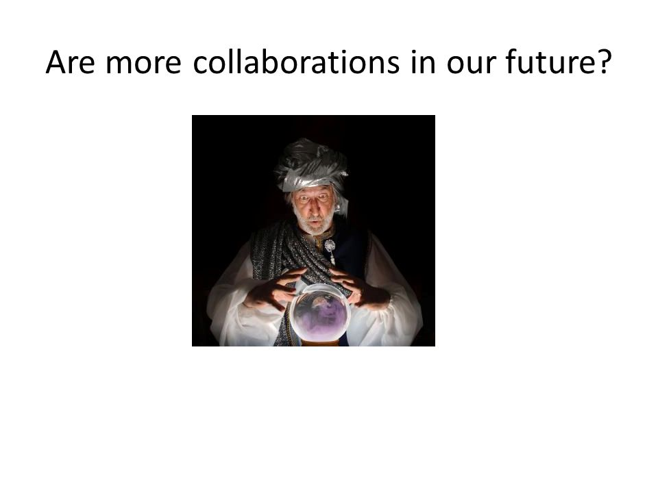 Are more collaborations in our future?
