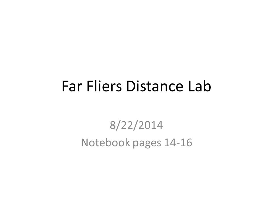 Far Fliers Distance Lab 8/22/2014 Notebook pages 14-16