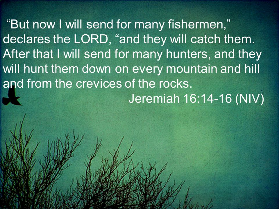 But now I will send for many fishermen, declares the LORD, and they will catch them.