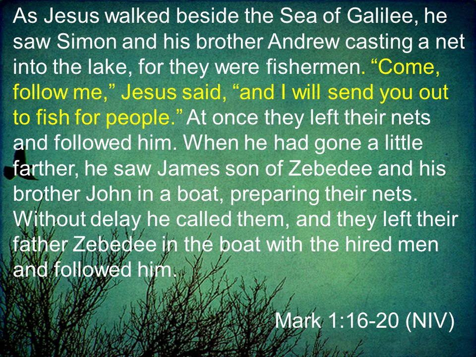 As Jesus walked beside the Sea of Galilee, he saw Simon and his brother Andrew casting a net into the lake, for they were fishermen.