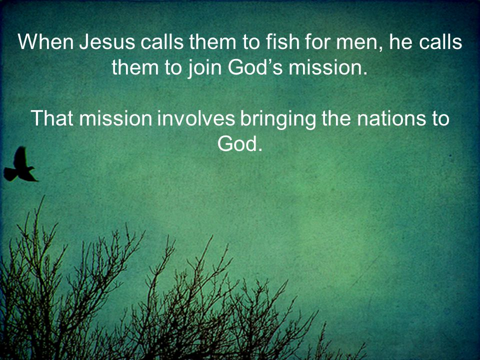 That mission involves bringing the nations to God.