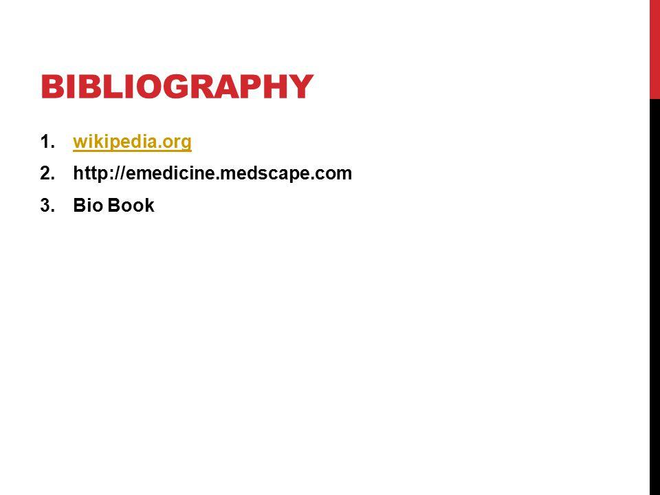 BIBLIOGRAPHY 1.wikipedia.orgwikipedia.org 2.http://emedicine.medscape.com 3.Bio Book