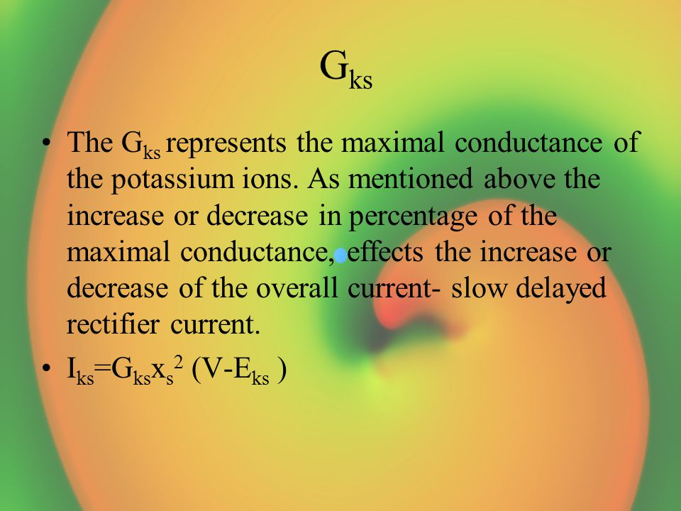 G ks The G ks represents the maximal conductance of the potassium ions.