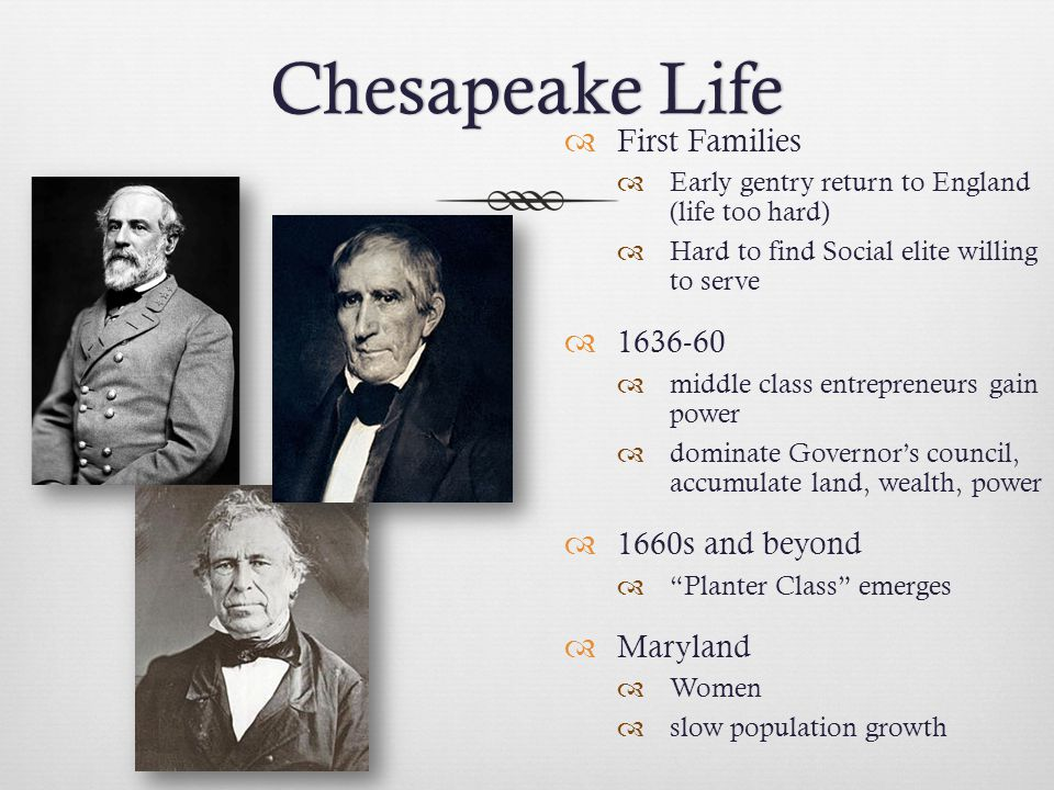Chesapeake LifeChesapeake Life  First Families  Early gentry return to England (life too hard)  Hard to find Social elite willing to serve  1636-6