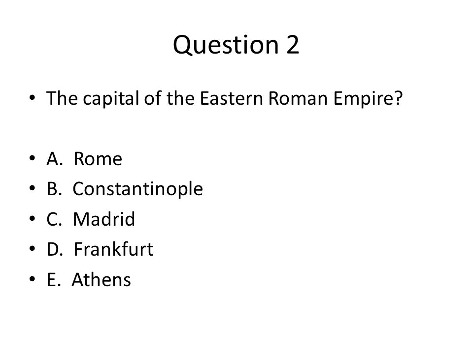 Question 2 The capital of the Eastern Roman Empire.