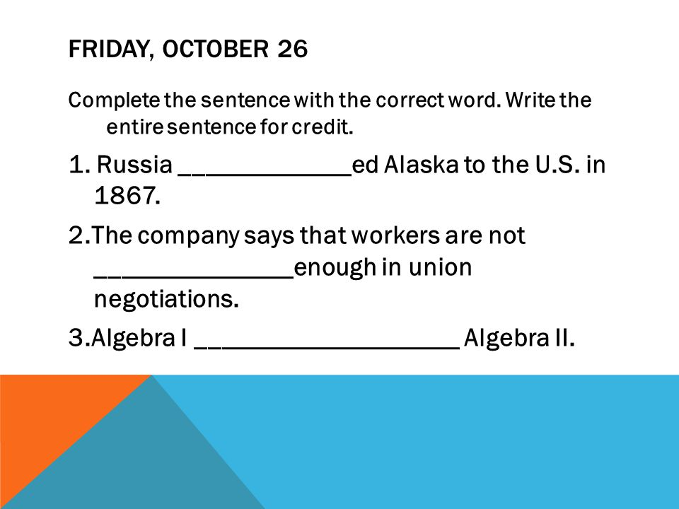 FRIDAY, OCTOBER 26 Complete the sentence with the correct word.