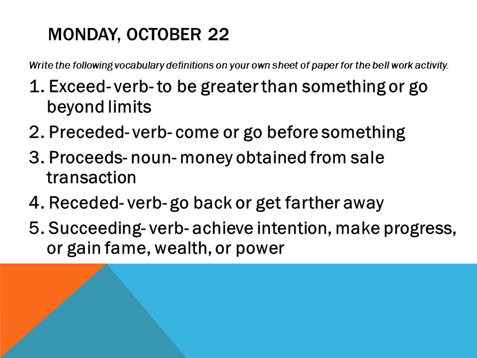 MONDAY, OCTOBER 22 Write the following vocabulary definitions on your own sheet of paper for the bell work activity.