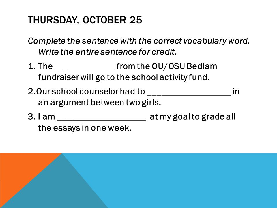 THURSDAY, OCTOBER 25 Complete the sentence with the correct vocabulary word.