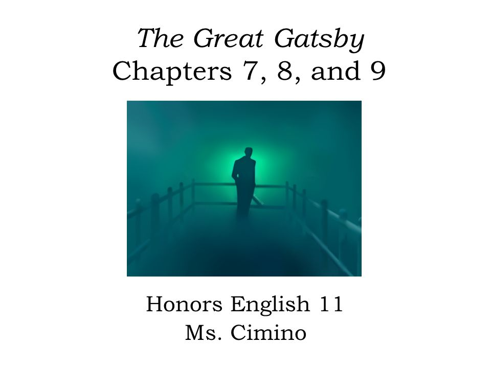 The Great Gatsby Chapters 7, 8, and 9 Honors English 11 Ms. Cimino