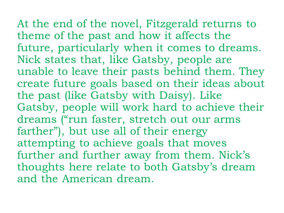 At the end of the novel, Fitzgerald returns to theme of the past and how it affects the future, particularly when it comes to dreams.