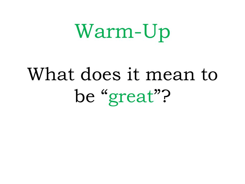 Warm-Up What does it mean to be great