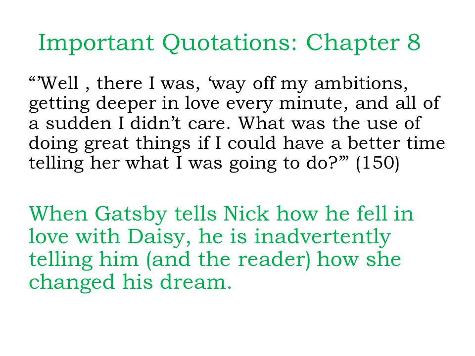 Important Quotations: Chapter 8 'Well, there I was, 'way off my ambitions, getting deeper in love every minute, and all of a sudden I didn't care.