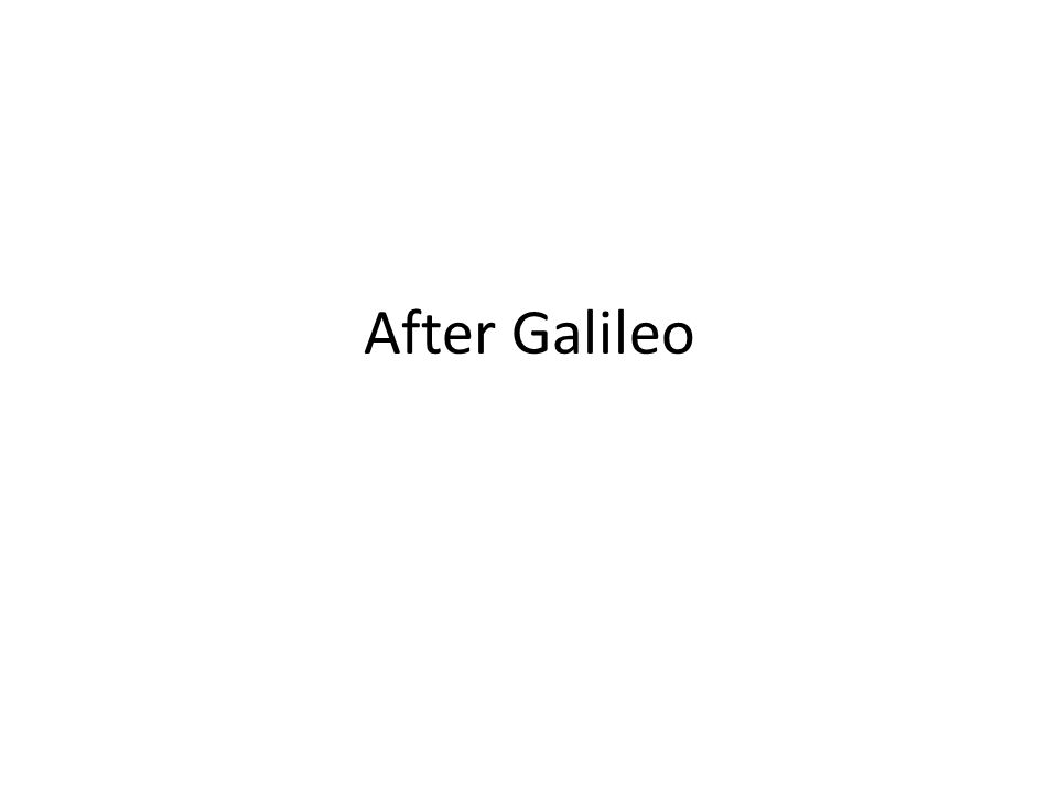 After Galileo