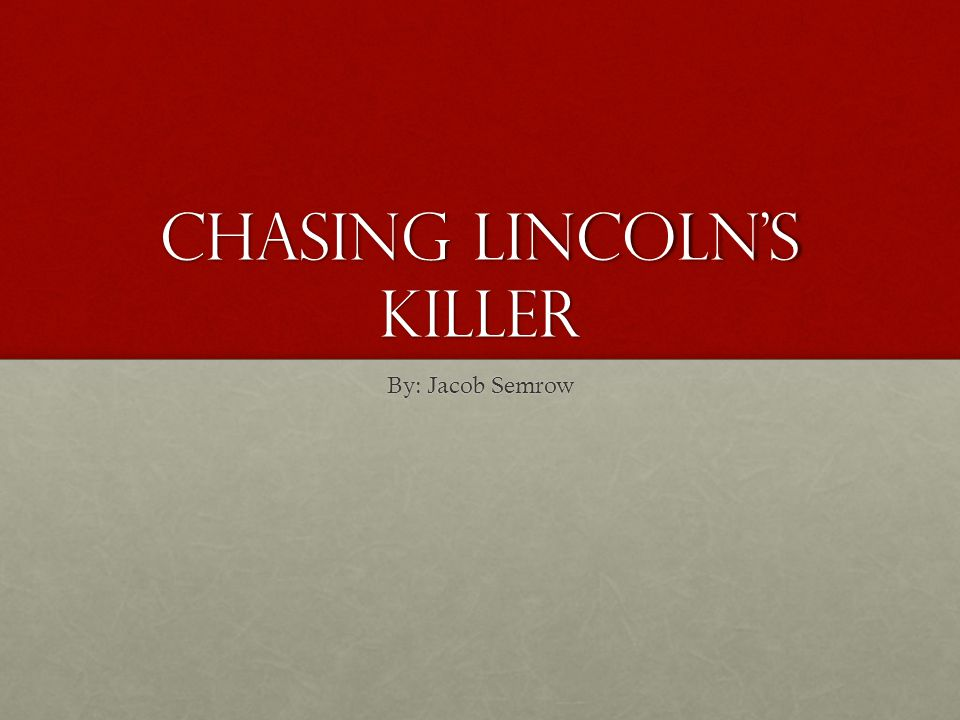 Chasing Lincoln's Killer By: Jacob Semrow