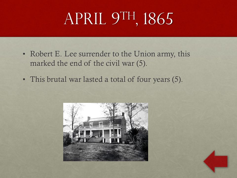 April 9 th, 1865 Robert E.