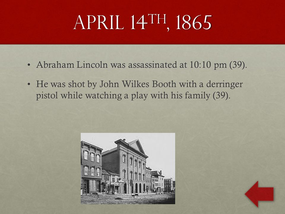 April 14 th, 1865 Abraham Lincoln was assassinated at 10:10 pm (39).Abraham Lincoln was assassinated at 10:10 pm (39).