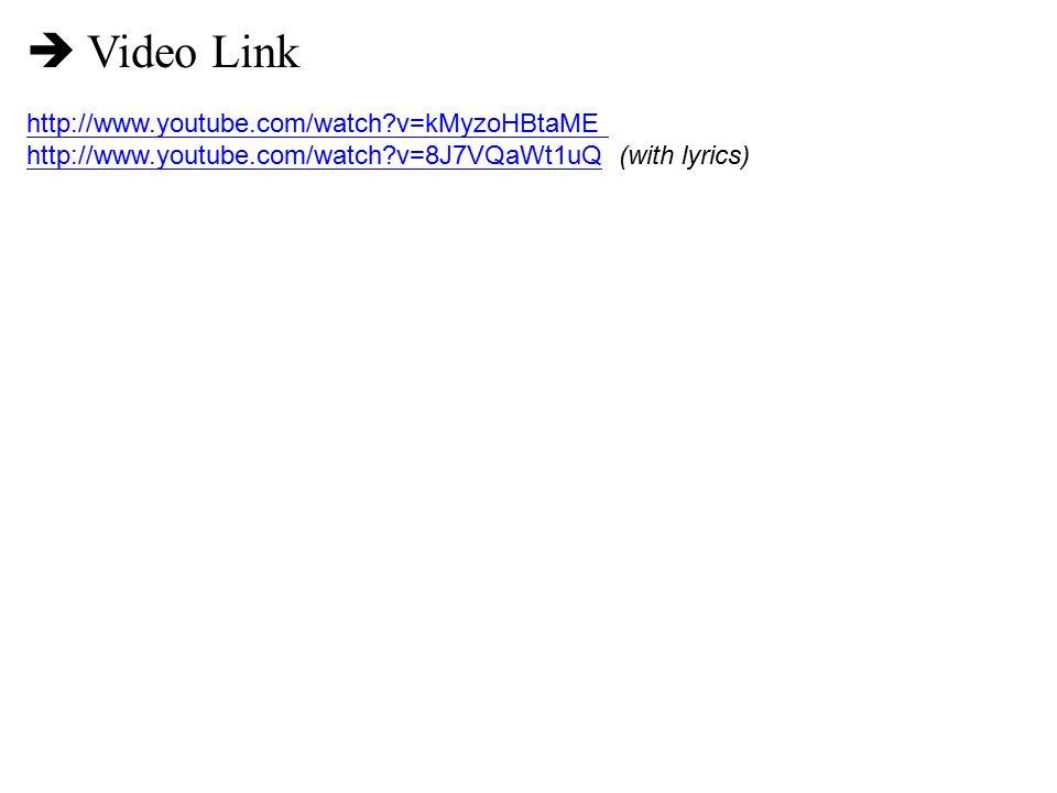  Video Link http://www.youtube.com/watch?v=kMyzoHBtaME http://www.youtube.com/watch?v=8J7VQaWt1uQhttp://www.youtube.com/watch?v=8J7VQaWt1uQ (with lyr