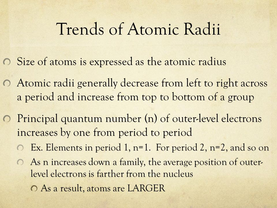 Trends of Atomic Radii Size of atoms is expressed as the atomic radius Atomic radii generally decrease from left to right across a period and increase