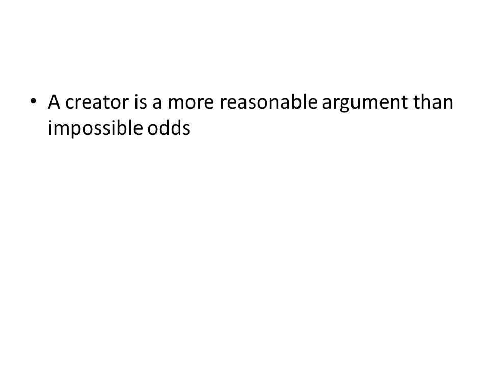 A creator is a more reasonable argument than impossible odds