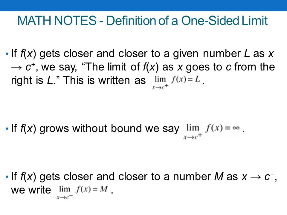 MATH NOTES - Definition of a One-Sided Limit You should know that although most college textbooks give ∞ as a limit (as shorthand for f(x) growing without bound), some books say no limit.