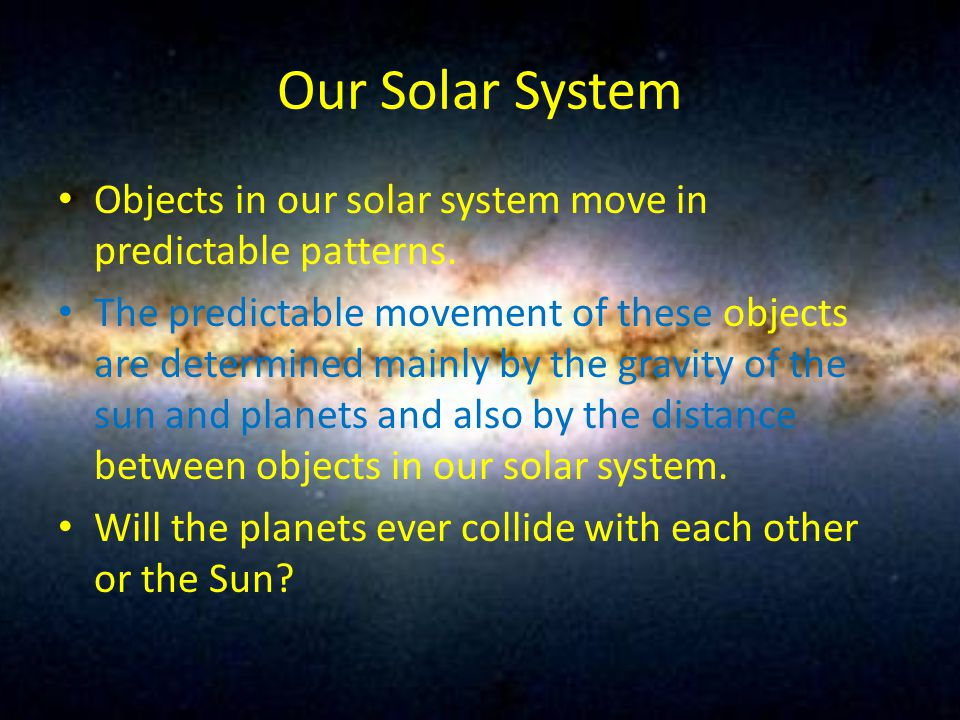 Our Solar System Objects in our solar system move in predictable patterns.