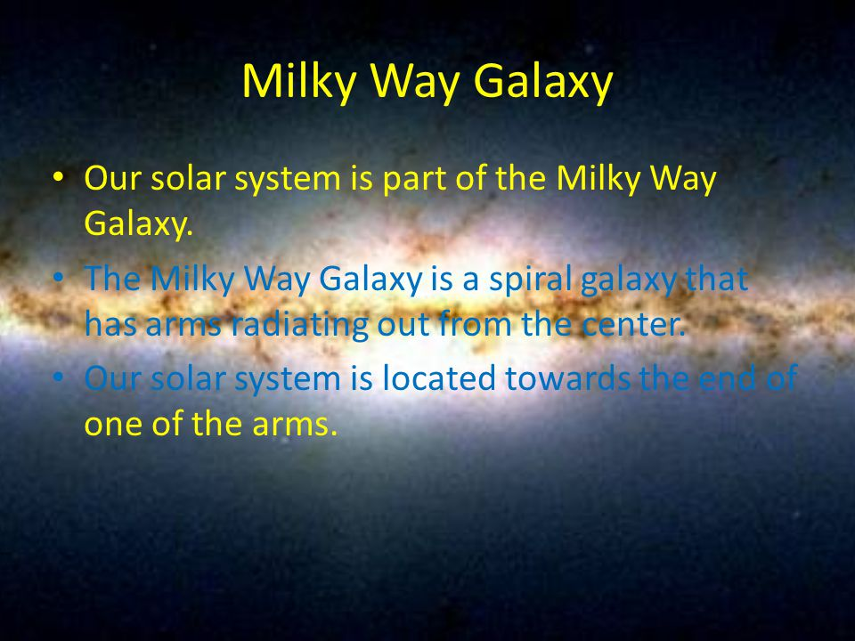 Milky Way Galaxy Our solar system is part of the Milky Way Galaxy.