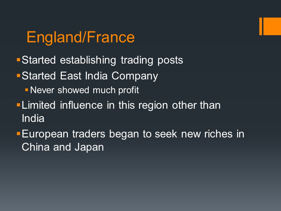 England/France  Started establishing trading posts  Started East India Company  Never showed much profit  Limited influence in this region other t