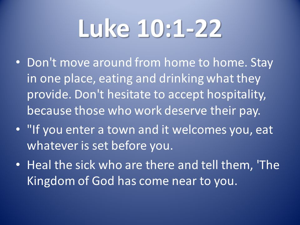 Luke 10:1-22 Don t move around from home to home.