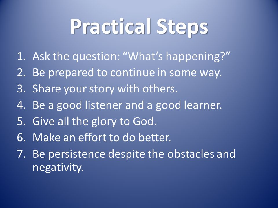 Practical Steps 1.Ask the question: What's happening? 2.Be prepared to continue in some way.