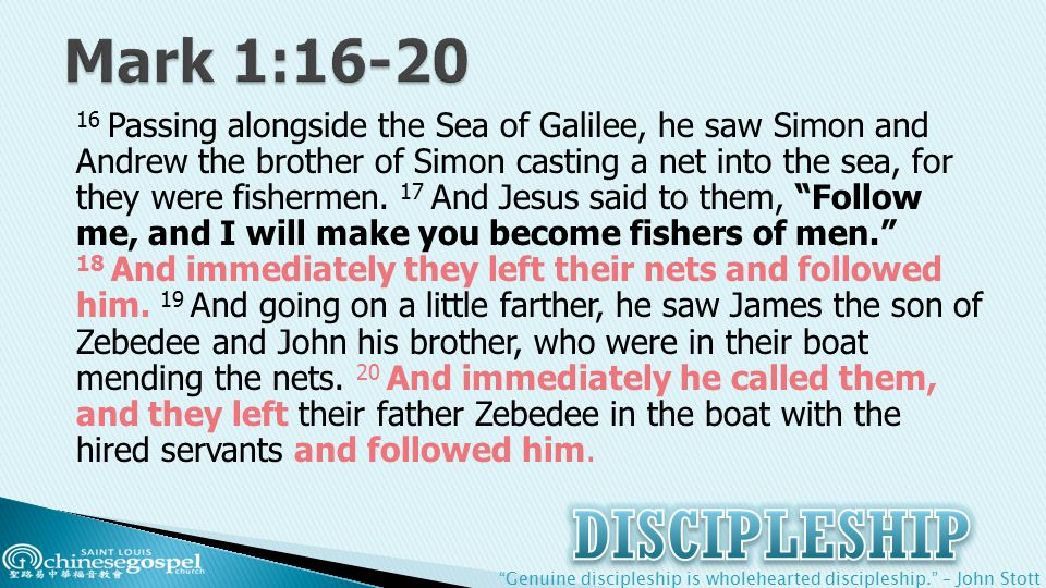Genuine discipleship is wholehearted discipleship. – John Stott 16 Passing alongside the Sea of Galilee, he saw Simon and Andrew the brother of Simon casting a net into the sea, for they were fishermen.