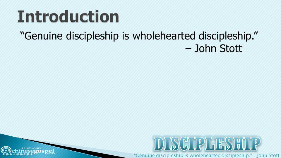 Genuine discipleship is wholehearted discipleship. – John Stott